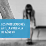 Centro de Estudios del CGPE: el 29 de octubre, un nuevo curso gratuito: Los procuradores ante la violencia de género: cuestiones a tener en cuenta en los diferentes procesos.
